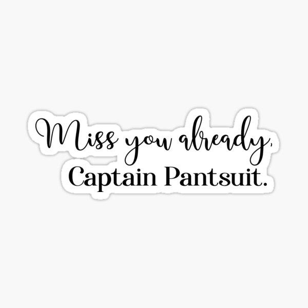 Miss you already, Captain Pantsuit Sticker