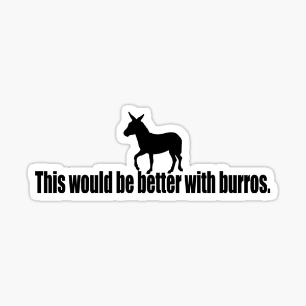 This would be better with burros Sticker