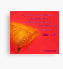 Luke 1:45 - Blessed is she that BELIEVED Canvas Print