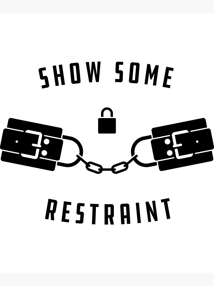 Show Some Restraint by penandkink