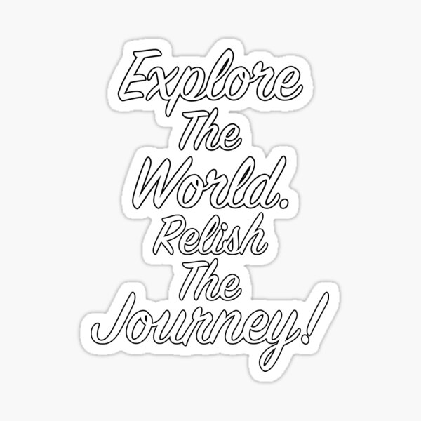 Explore The World Relish The Journey - Classic Version - White Word Black Offset Sticker