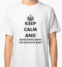Keep Calm and Bang Bang Bang on the Door Baby Classic T-Shirt