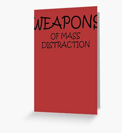 Weapons of Mass Distraction Greeting Card