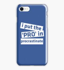 I Put the 'Pro' in Procrastinate iPhone Case/Skin