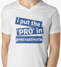 I Put the 'Pro' in Procrastinate Men's V-Neck T-Shirt