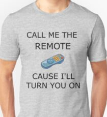 CALL ME THE REMOTE ... T-Shirt
