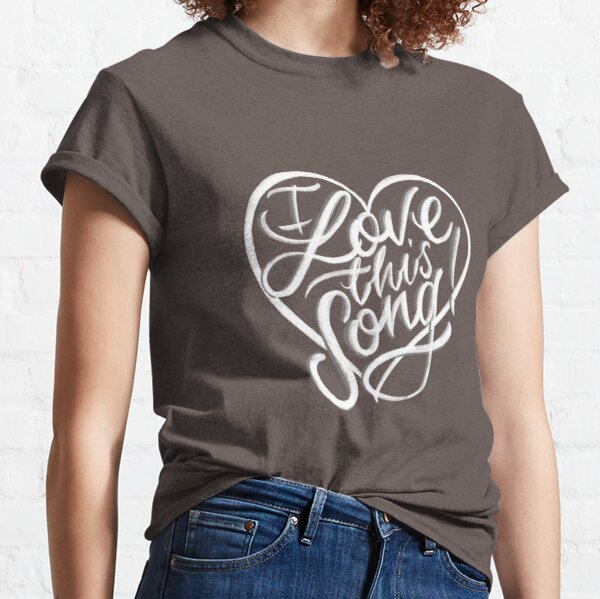 I Love This Song! Classic T-Shirt