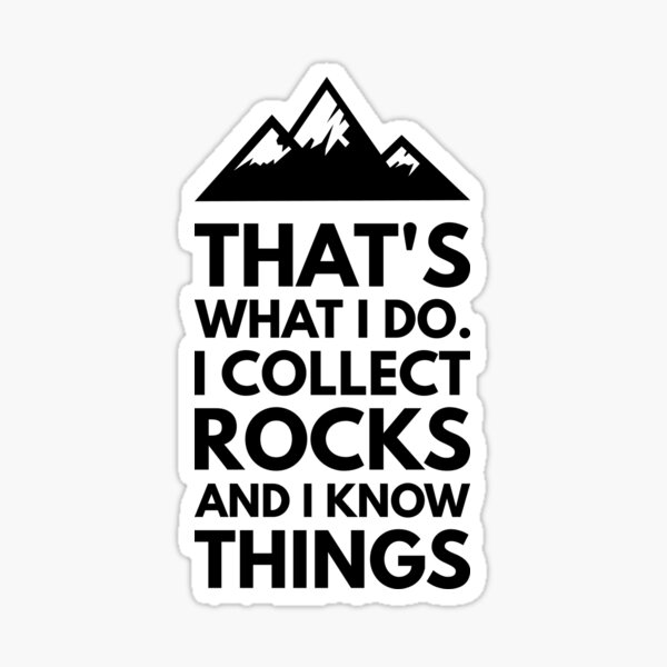 That's What I Do I Collect Rocks and I Know Things, Funny Geology Design for Geologist or Rockhound Sticker