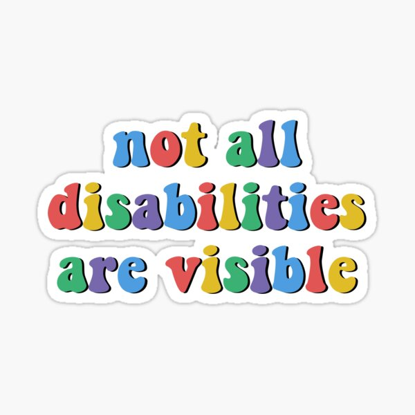 Not all disabilities are visible.  Glossy Sticker