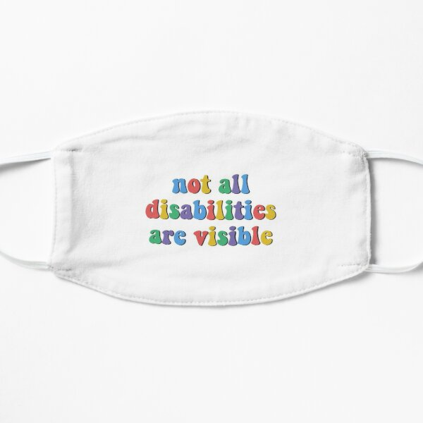 Not all disabilities are visible.  Flat Mask