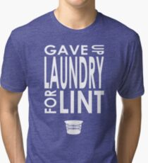 Gave Up Laundry Tri-blend T-Shirt