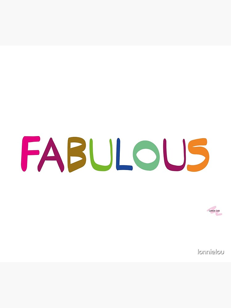 FABULOUS by lonnielou
