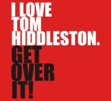 I love Tom Hiddleston. Get over it!