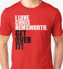 I love Chris Hemsworth. Get over it! T-Shirt