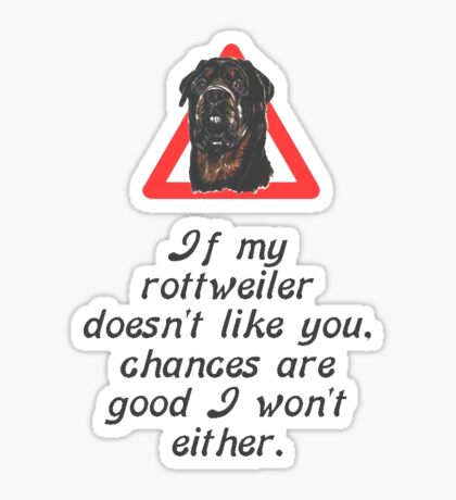 If My Rottweiler Does Not Like You Chances Are I Won't Either Sticker