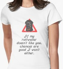If My Rottweiler Does Not Like You Chances Are I Won't Either T-Shirt