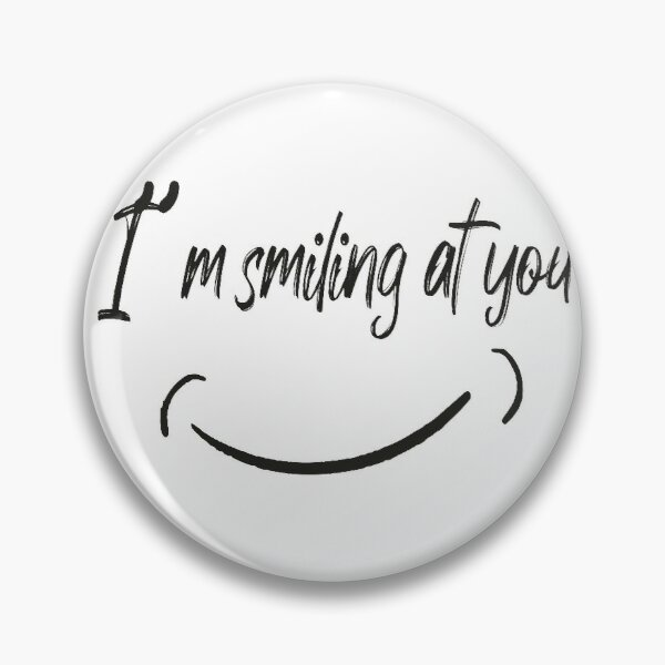 I'm Smiling At You With A Funny Smiling Face  Pin