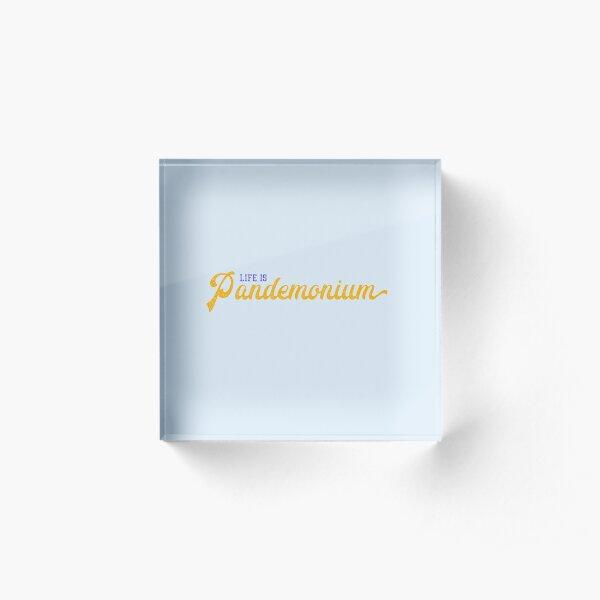Life is Pandemonium Acrylic Block