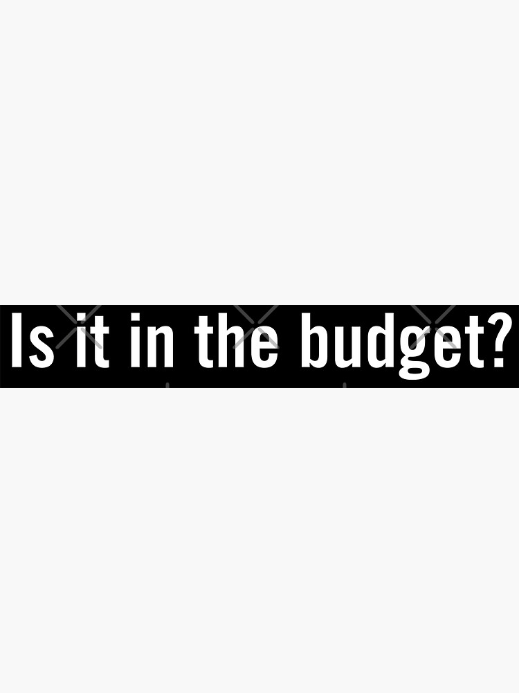 Is it in the budget? by grantsewell