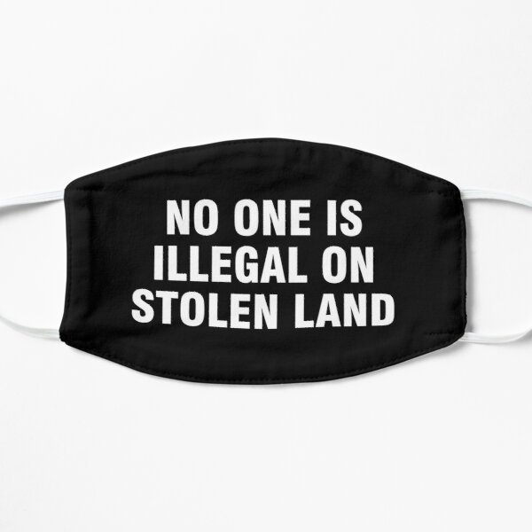 No one is illegal on stolen land Mask