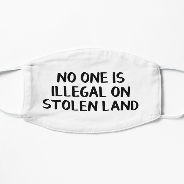 No one is illegal on stolen land Flat Mask