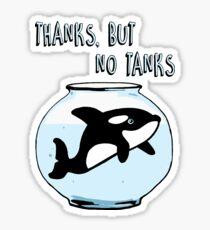 Thanks But No Tanks - Orcas Sticker