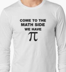 Come To The Math Side, We Have Pi Long Sleeve T-Shirt