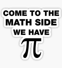 Come To The Math Side, We Have Pi Sticker