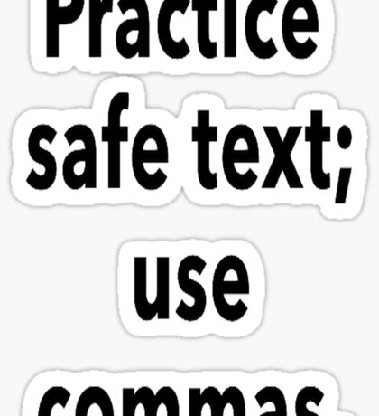 Practice Safe Text, Use Commas. Sticker