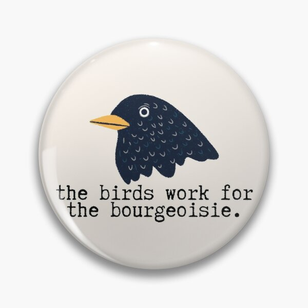 The Birds Work for the Bourgeoisie Pin