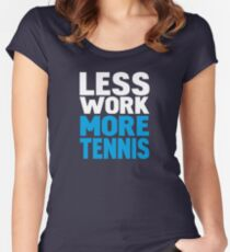 Less work more tennis Women's Fitted Scoop T-Shirt