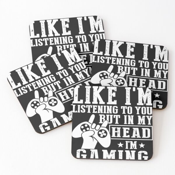 I MIGHT LOOK LIKE I'M LISTENING TO YOU BUT IN MY HEAD I'M GAMING Coasters (Set of 4)