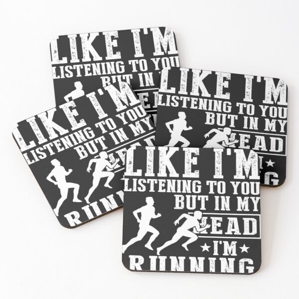 I MIGHT LOOK LIKE I'M LISTENING TO YOU BUT IN MY HEAD I'M RUNNING Coasters (Set of 4)