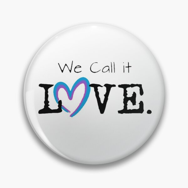 We Call it Love Pin