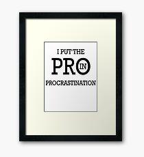 I Put the PRO in Procrastination Framed Print