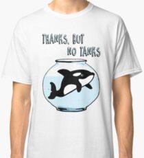 Thanks But No Tanks - Orcas Classic T-Shirt