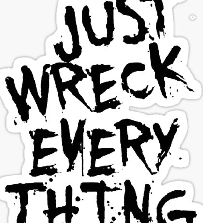 Just Wreck Every Thing Sticker