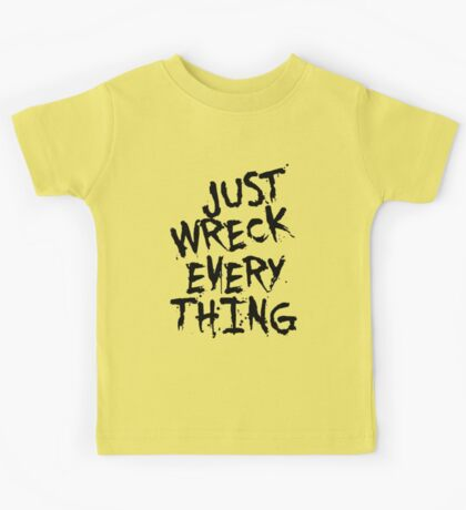 Just Wreck Every Thing Kids Clothes