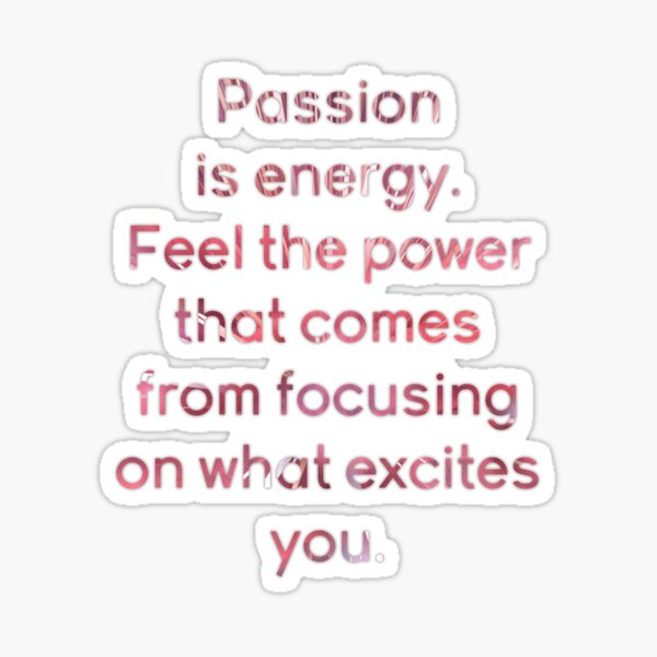 Spiritual Motivational Life Quote - Passion is Energy  Sticker