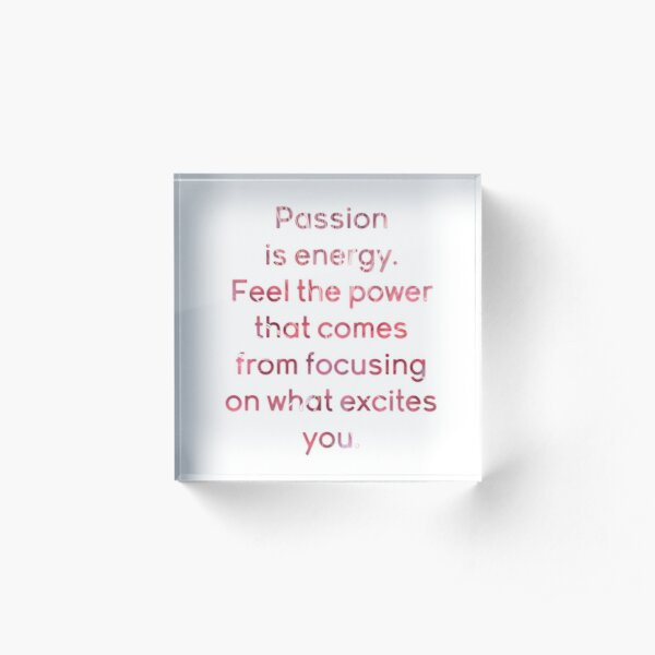 Spiritual Motivational Life Quote - Passion is Energy  Acrylic Block