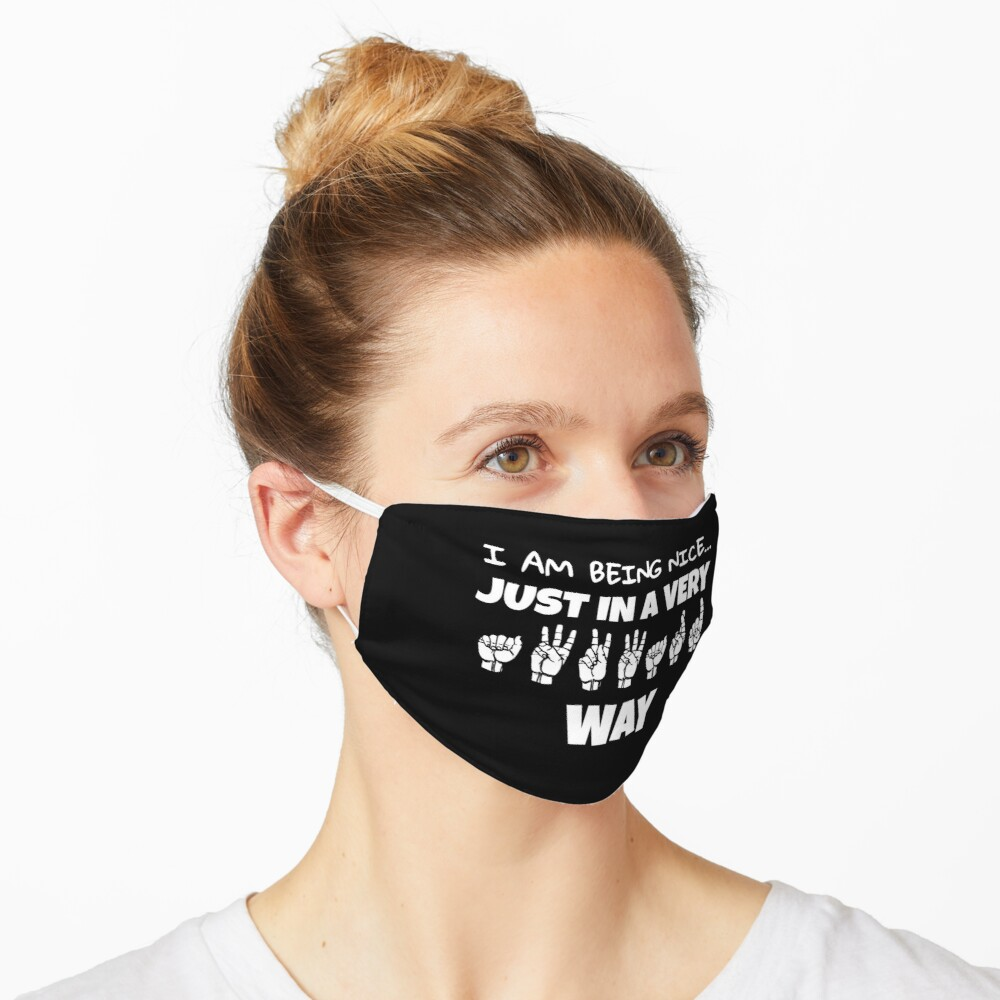 I Am Being Nice Just In A Very Awkward Way Text And Asl Design Mask By Ablelingo Redbubble