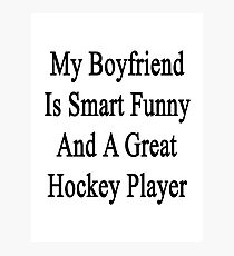 My Boyfriend Is Smart Funny And A Great Hockey Player Photographic Print