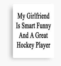 My Girlfriend Is Smart Funny And A Great Hockey Player Canvas Print