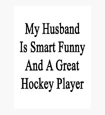 My Husband Is Smart Funny And A Great Hockey Player Photographic Print