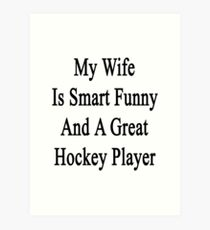 My Wife Is Smart Funny And A Great Hockey Player Art Print