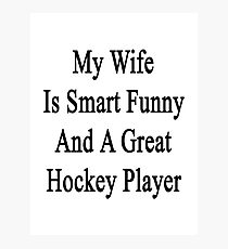 My Wife Is Smart Funny And A Great Hockey Player Photographic Print