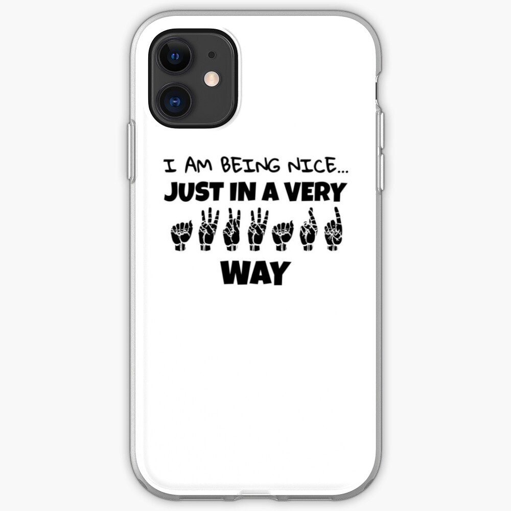 I Am Being Nice Just In A Very Awkward Way Text And Asl Design Iphone Case Cover By Ablelingo Redbubble