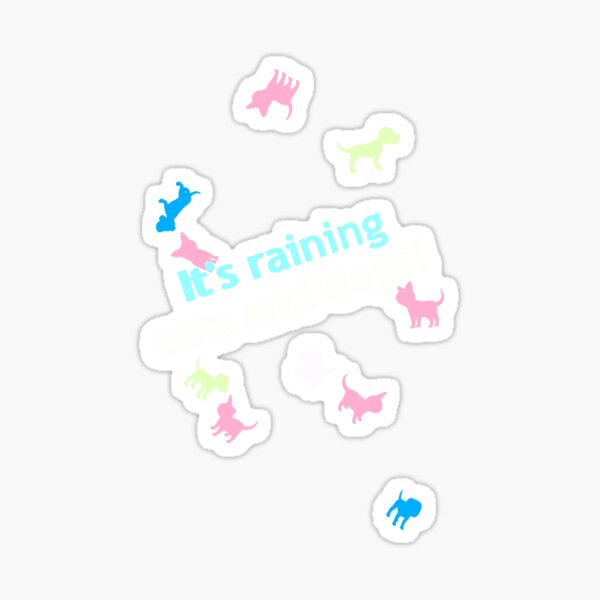 It's raining cats and dogs! Sticker