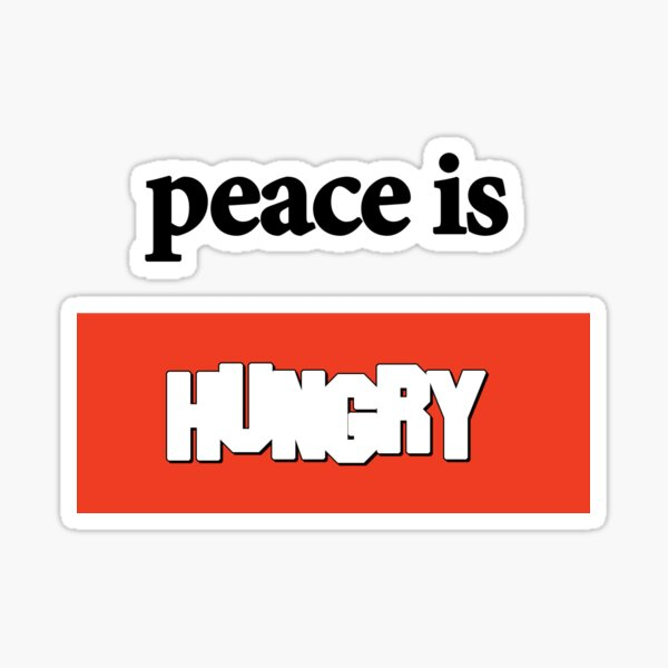 Peace is Hungry Sticker