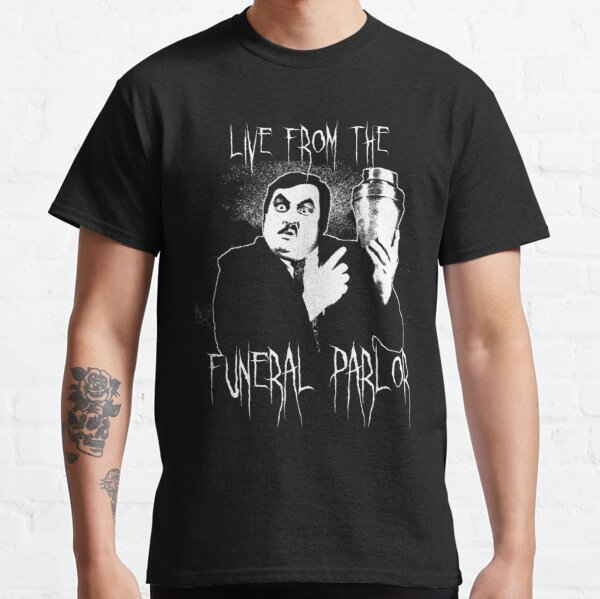 Live from the Funeral Parlor Classic T-Shirt